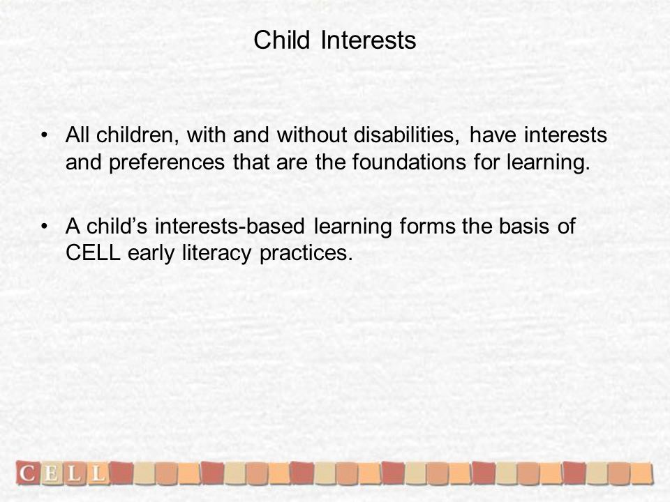All children, with and without disabilities, have interests and preferences that are the foundations for learning.