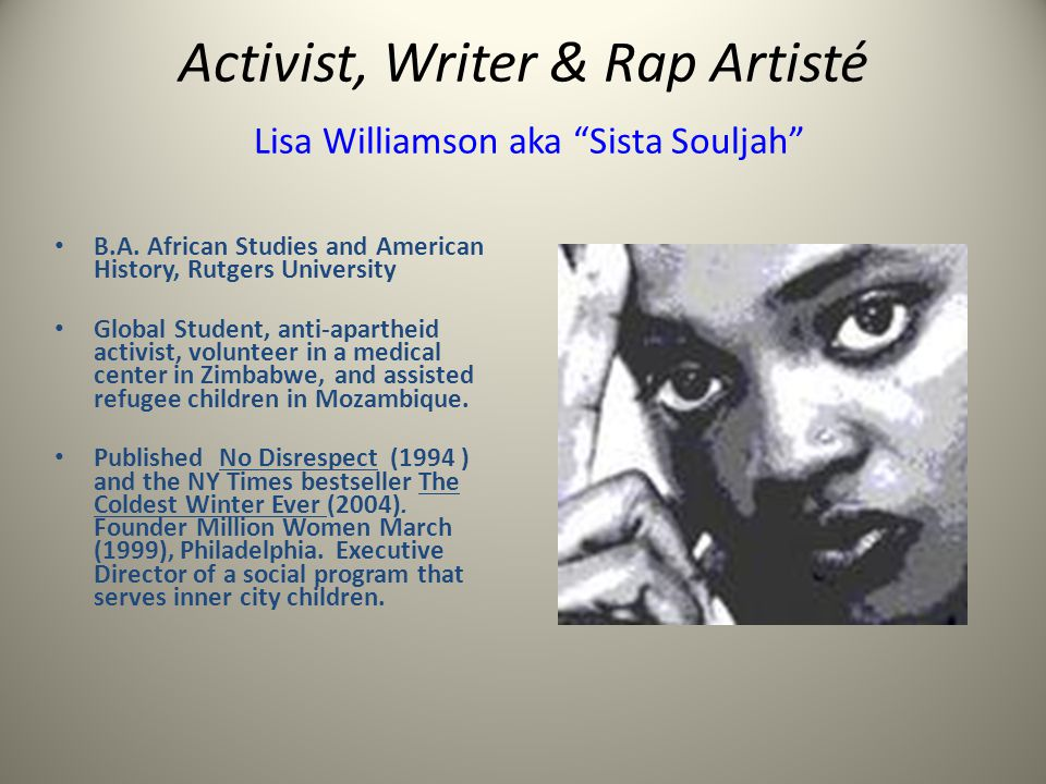 Activist, Writer & Rap Artisté Lisa Williamson aka Sista Souljah B.A. African Studies and American History, Rutgers University Global Student, anti-ap