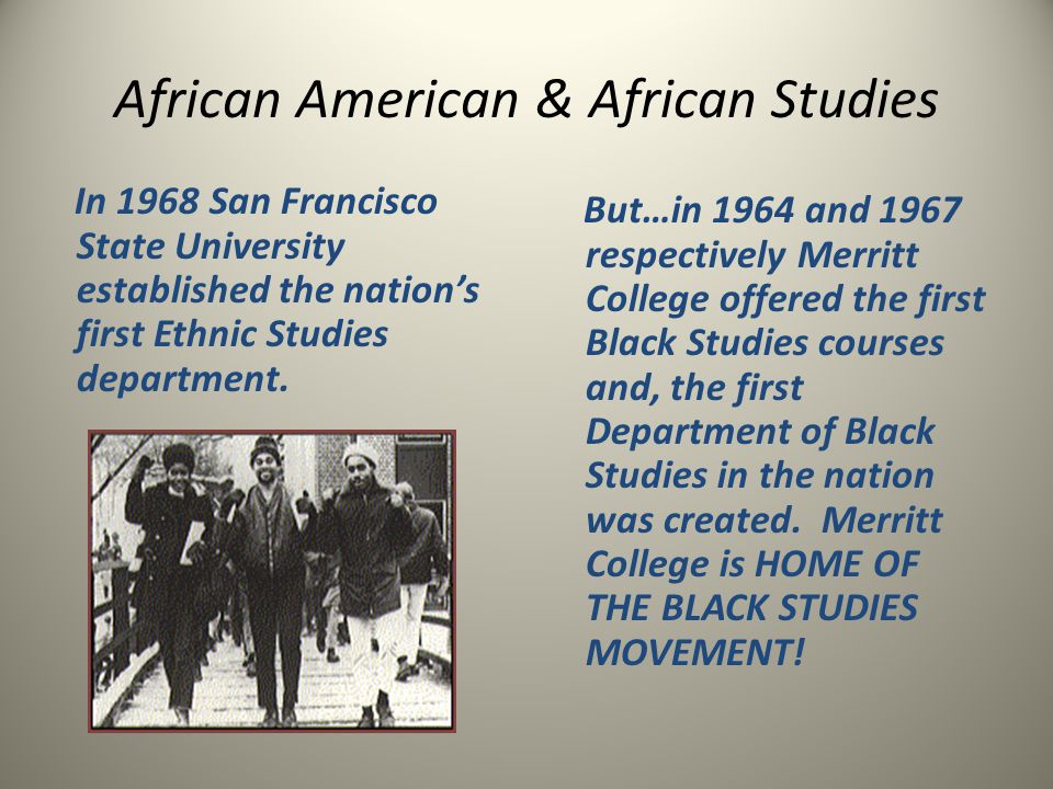 African American & African Studies In 1968 San Francisco State University established the nations first Ethnic Studies department. But…in 1964 and 196