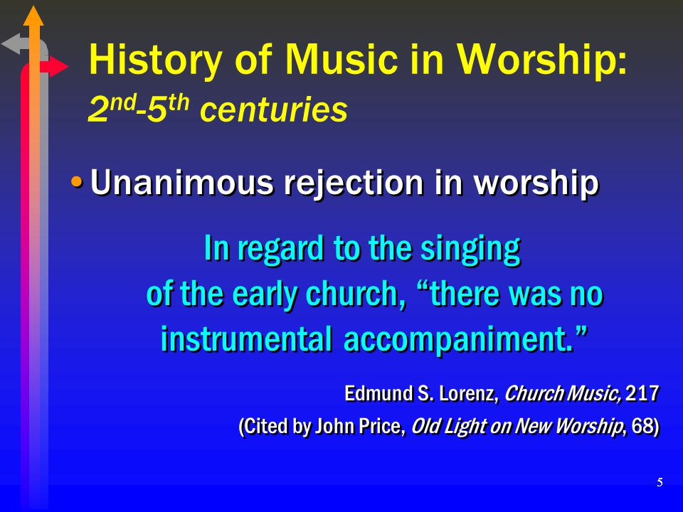 5 History of Music in Worship: 2 nd -5 th centuries Unanimous rejection in worship In regard to the singing of the early church, there was no instrume