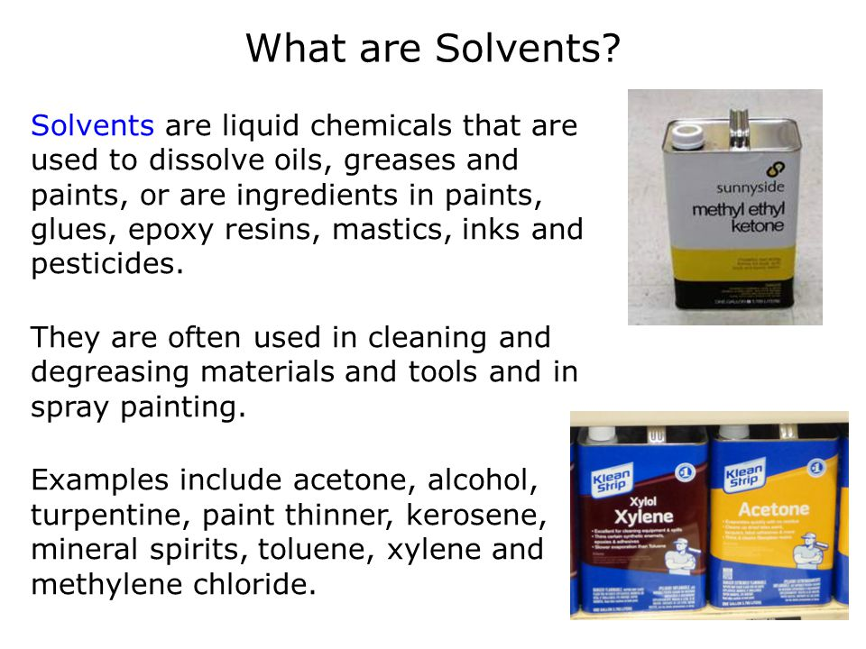 What are Solvents? Solvents are liquid chemicals that are used to dissolve oils, greases and paints, or are ingredients in paints, glues, epoxy resins