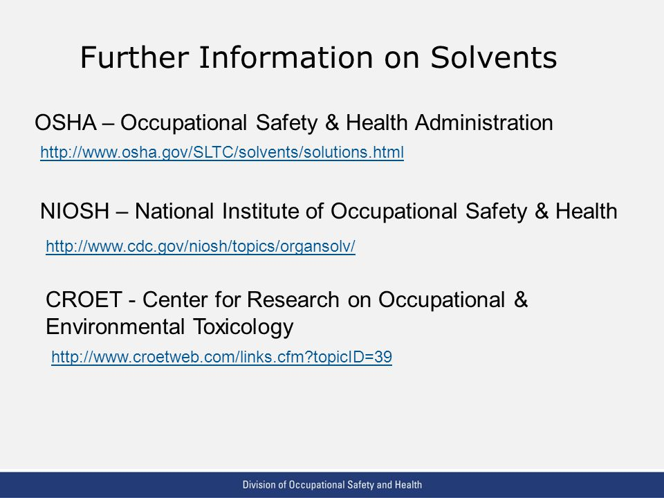 VPP: The Standard of Excellence in Workplace Safety and Health Further Information on Solvents http://www.osha.gov/SLTC/solvents/solutions.html http:/