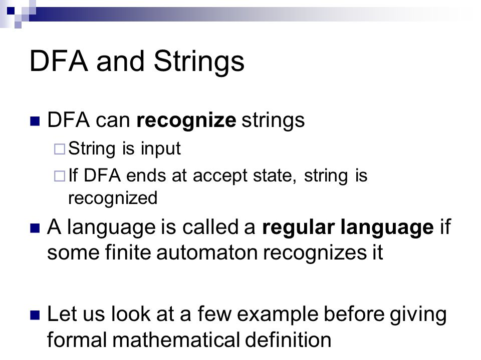 DFA and Strings DFA can recognize strings String is input If DFA ends at accept state, string is recognized A language is called a regular language if