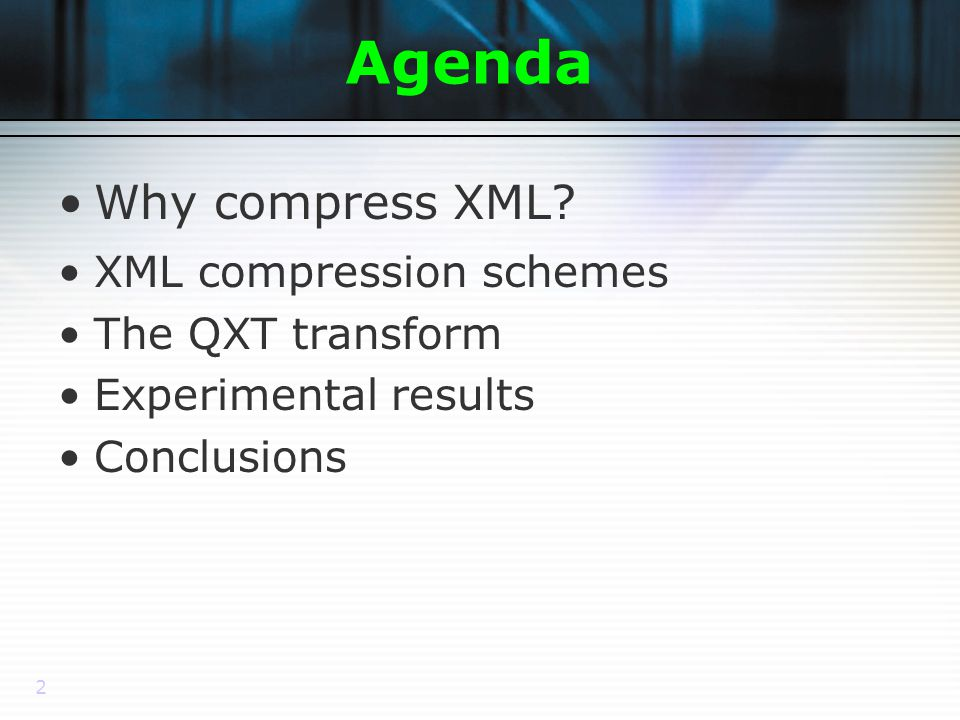 2 Agenda Why compress XML.