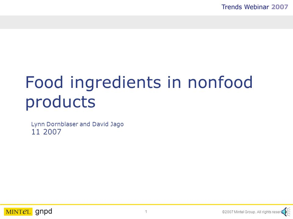1 ©2007 Mintel Group. All rights reserved. Food ingredients in nonfood products Lynn Dornblaser and David Jago 11 2007