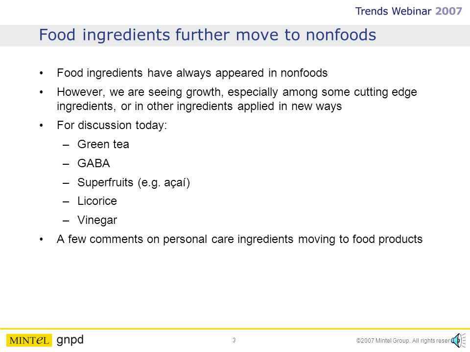 3 ©2007 Mintel Group. All rights reserved. Food ingredients further move to nonfoods Food ingredients have always appeared in nonfoods However, we are