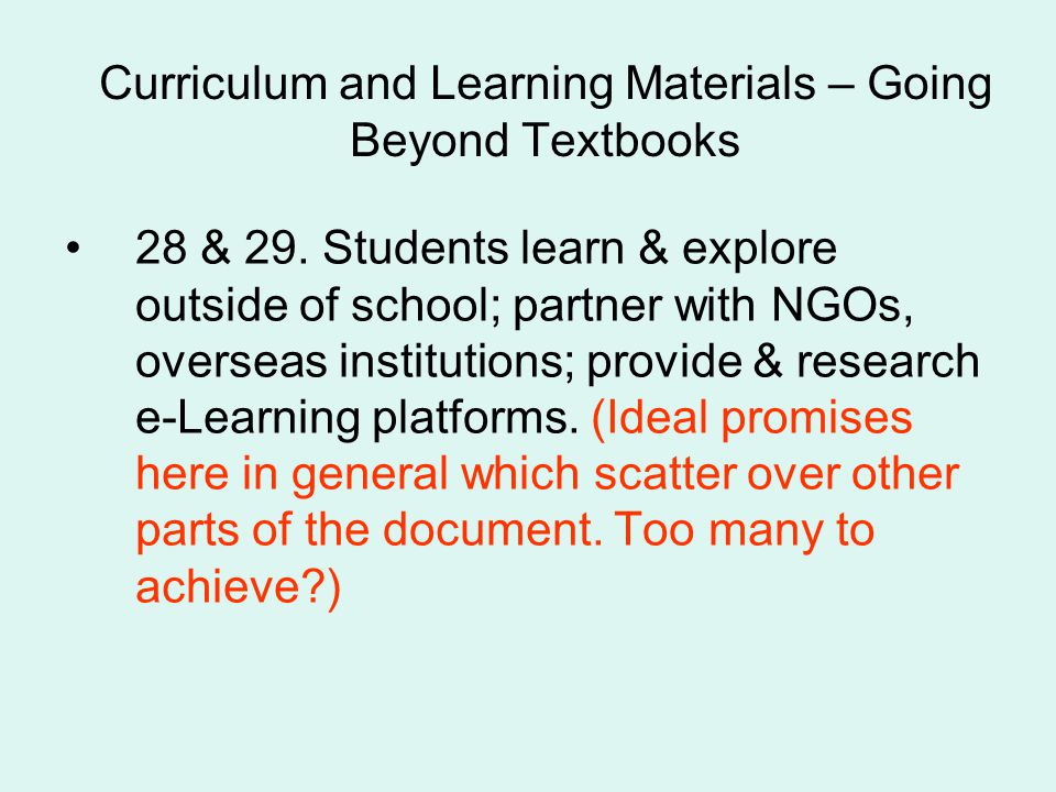 Curriculum and Learning Materials – Going Beyond Textbooks 28 & 29. Students learn & explore outside of school; partner with NGOs, overseas institutio
