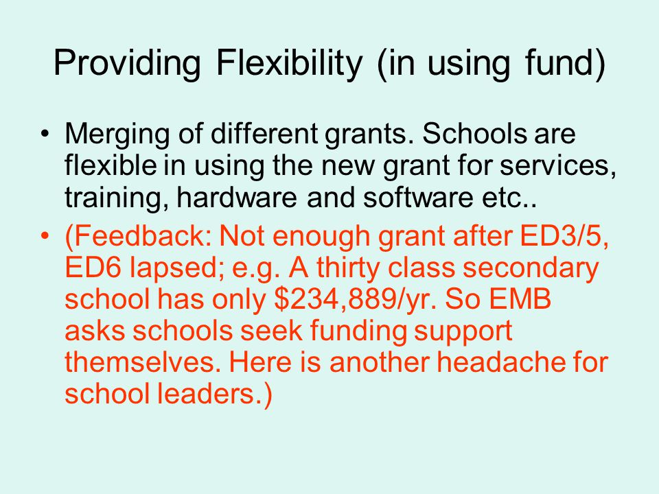 Providing Flexibility (in using fund) Merging of different grants. Schools are flexible in using the new grant for services, training, hardware and so
