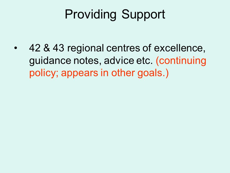 Providing Support 42 & 43 regional centres of excellence, guidance notes, advice etc. (continuing policy; appears in other goals.)