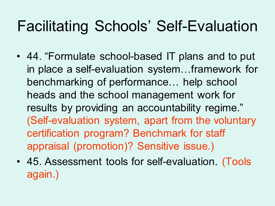 Facilitating Schools Self-Evaluation 44. Formulate school-based IT plans and to put in place a self-evaluation system…framework for benchmarking of pe