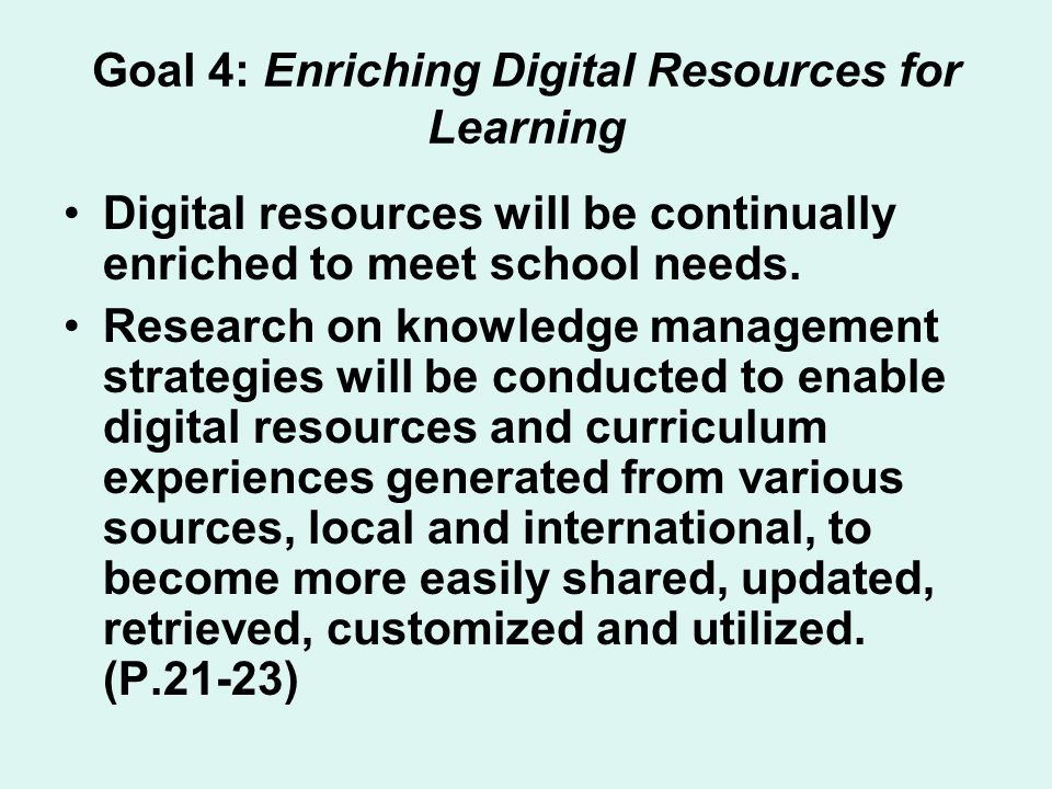 Goal 4: Enriching Digital Resources for Learning Digital resources will be continually enriched to meet school needs. Research on knowledge management