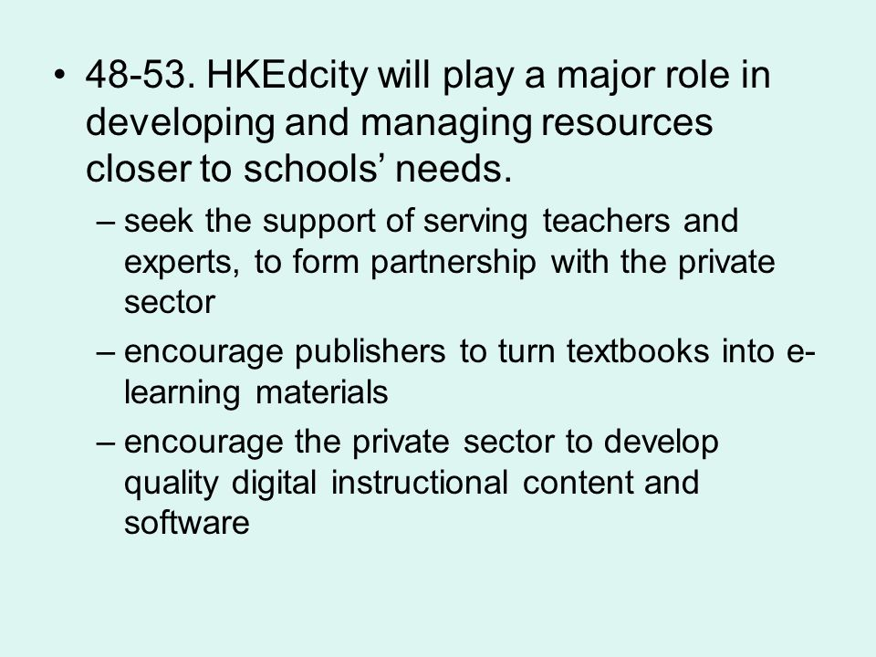 48-53. HKEdcity will play a major role in developing and managing resources closer to schools needs. –seek the support of serving teachers and experts
