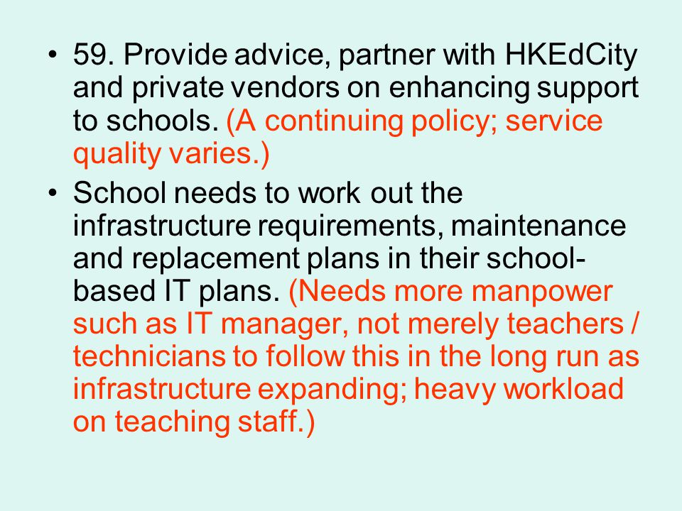 59. Provide advice, partner with HKEdCity and private vendors on enhancing support to schools.