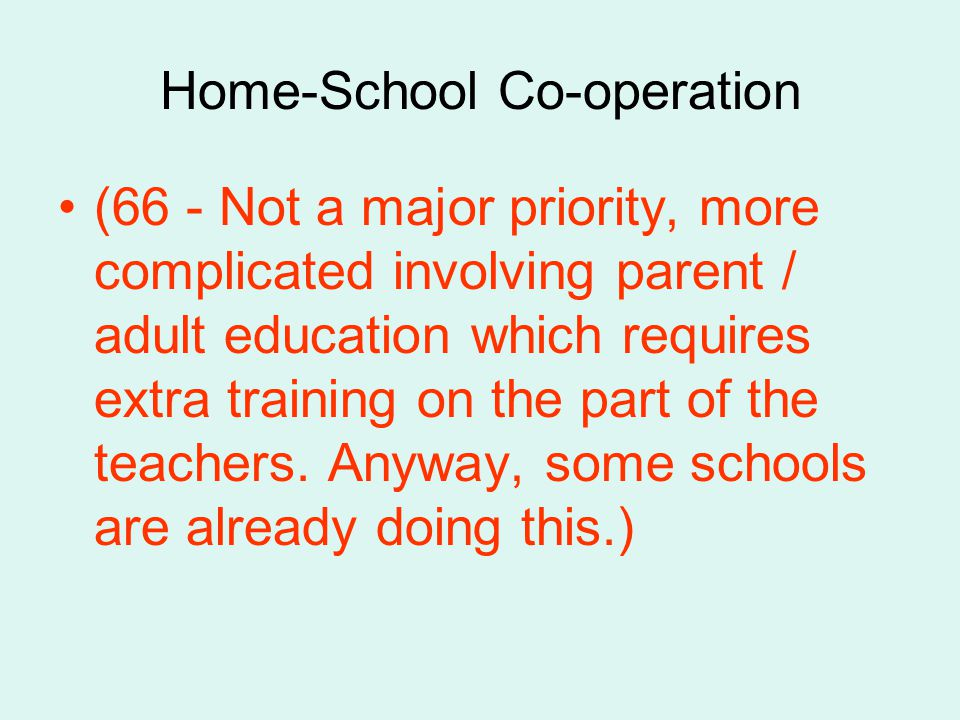 Home-School Co-operation (66 - Not a major priority, more complicated involving parent / adult education which requires extra training on the part of the teachers.