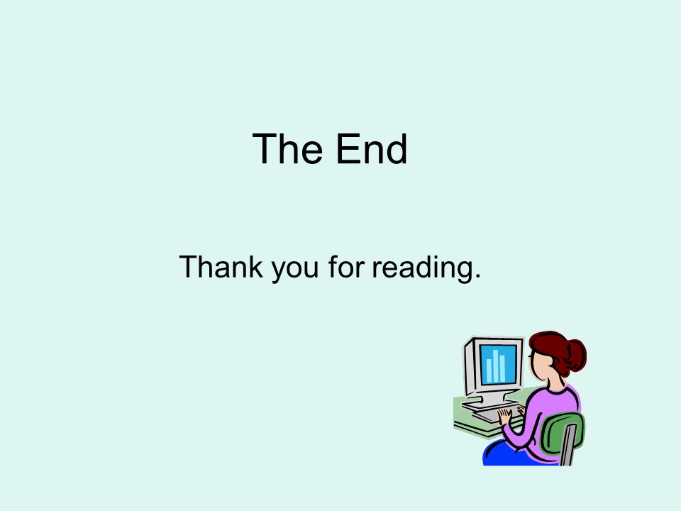 The End Thank you for reading.