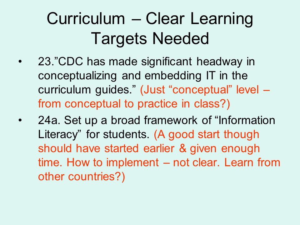Curriculum – Clear Learning Targets Needed 23.CDC has made significant headway in conceptualizing and embedding IT in the curriculum guides.