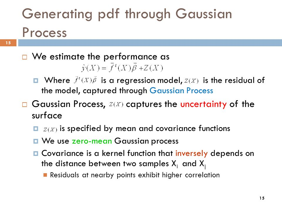 15 Generating pdf through Gaussian Process We estimate the performance as Where is a regression model, is the residual of the model, captured through