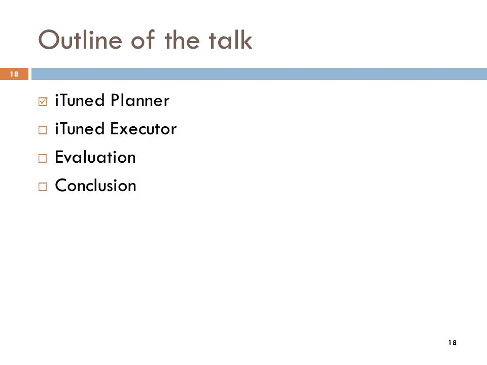 18 Outline of the talk iTuned Planner iTuned Executor Evaluation Conclusion 18