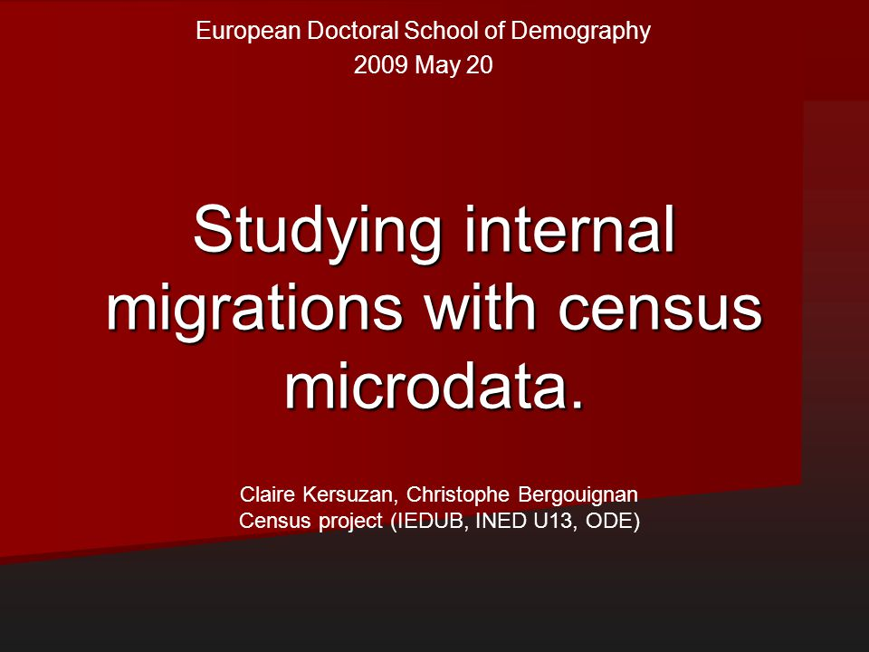 Studying internal migrations with census microdata. Claire Kersuzan, Christophe Bergouignan Census project (IEDUB, INED U13, ODE) European Doctoral Sc