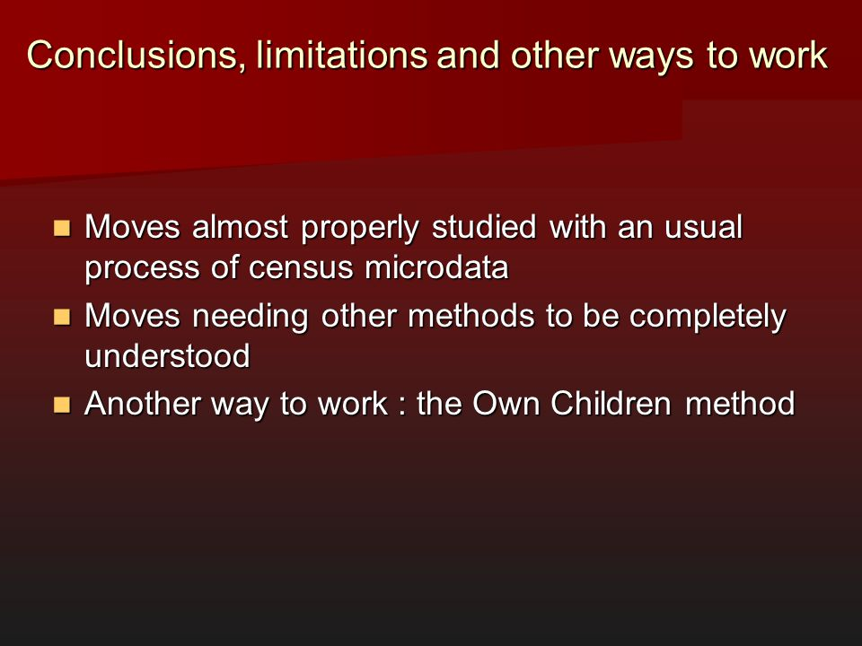 Conclusions, limitations and other ways to work Moves almost properly studied with an usual process of census microdata Moves almost properly studied
