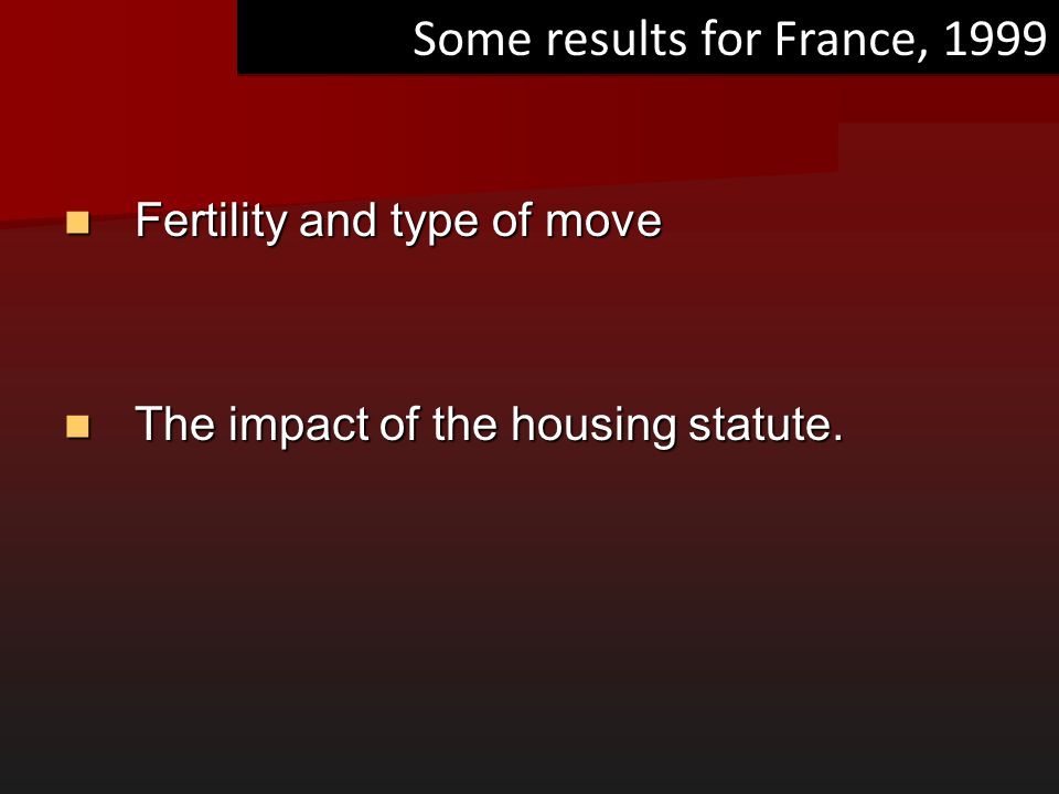 Some results for France, 1999 Fertility and type of move Fertility and type of move The impact of the housing statute. The impact of the housing statu