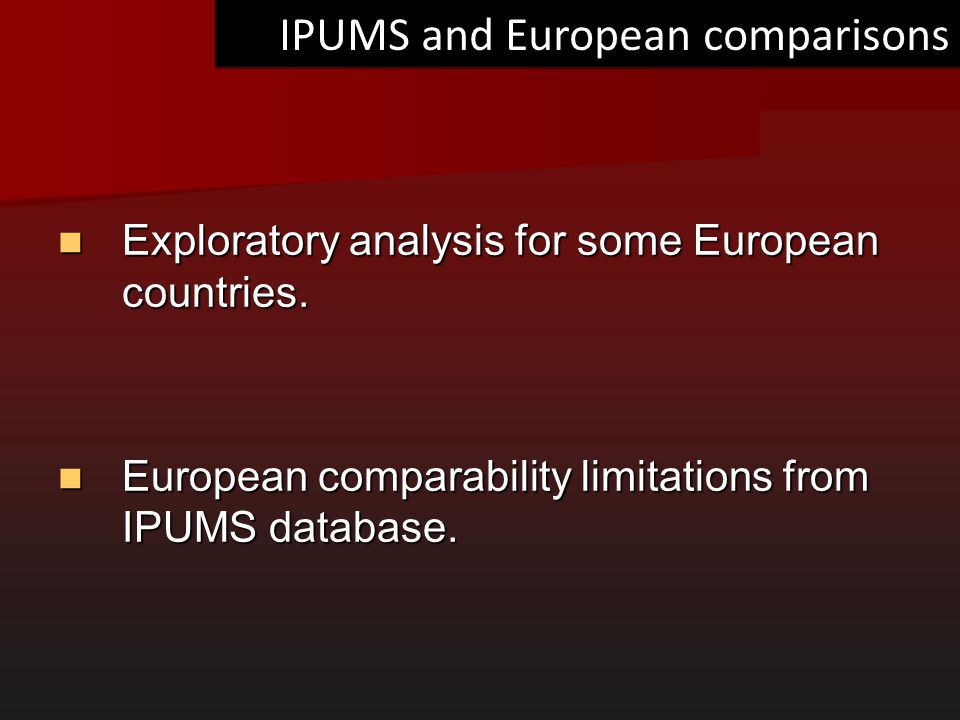 IPUMS and European comparisons Exploratory analysis for some European countries. Exploratory analysis for some European countries. European comparabil