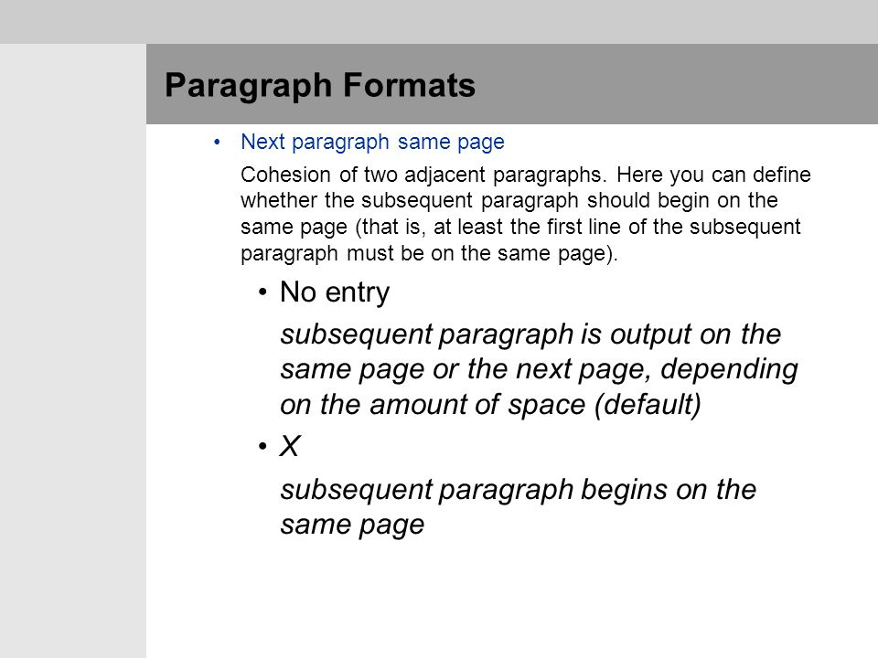 Paragraph Formats Next paragraph same page Cohesion of two adjacent paragraphs. Here you can define whether the subsequent paragraph should begin on t