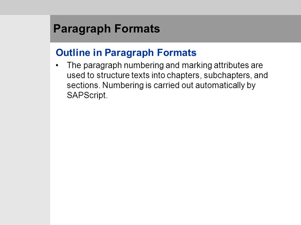 Paragraph Formats Outline in Paragraph Formats The paragraph numbering and marking attributes are used to structure texts into chapters, subchapters,