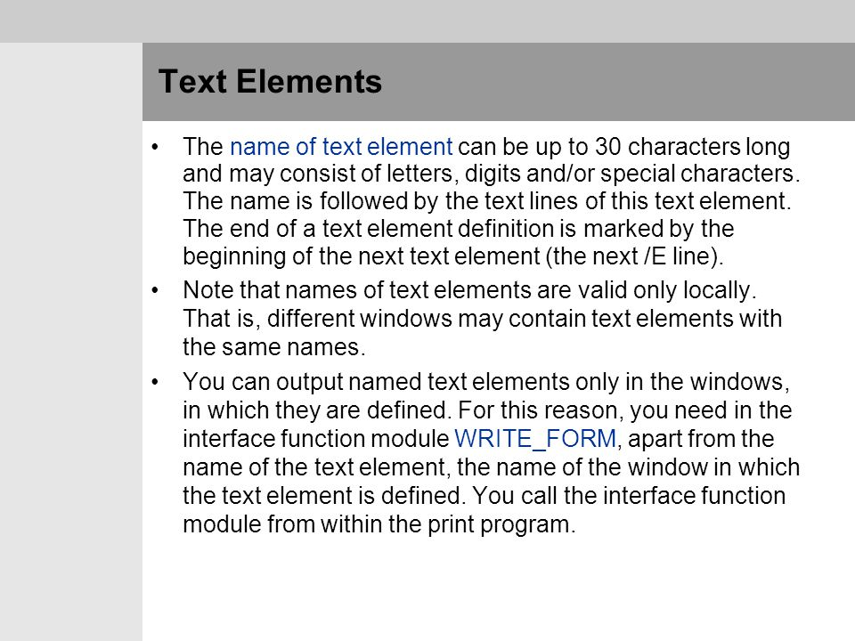 Text Elements The name of text element can be up to 30 characters long and may consist of letters, digits and/or special characters. The name is follo