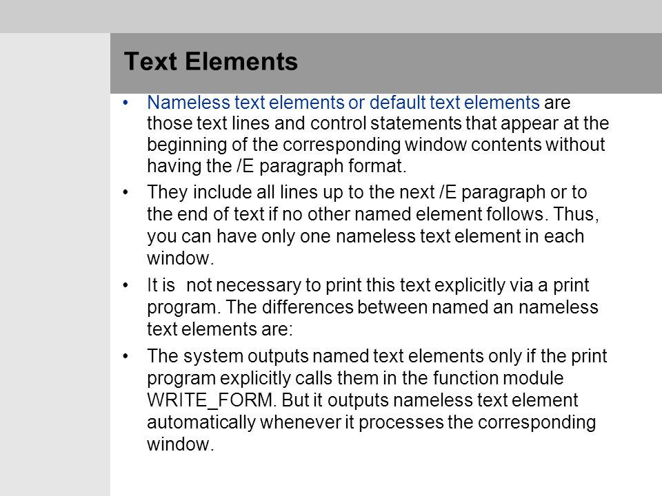 Text Elements Nameless text elements or default text elements are those text lines and control statements that appear at the beginning of the correspo