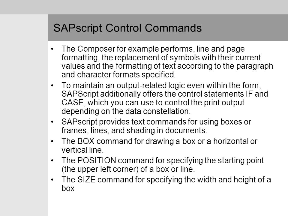 SAPscript Control Commands The Composer for example performs, line and page formatting, the replacement of symbols with their current values and the f