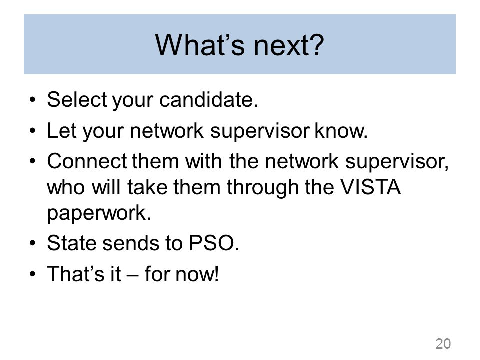 Whats next? Select your candidate. Let your network supervisor know. Connect them with the network supervisor, who will take them through the VISTA pa