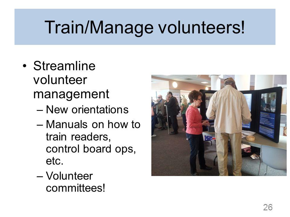 Train/Manage volunteers! Streamline volunteer management –New orientations –Manuals on how to train readers, control board ops, etc. –Volunteer commit