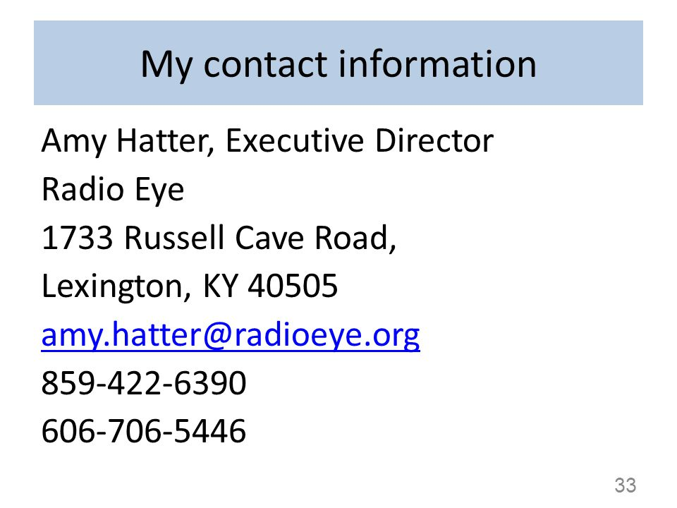 My contact information Amy Hatter, Executive Director Radio Eye 1733 Russell Cave Road, Lexington, KY 40505 amy.hatter@radioeye.org 859-422-6390 606-7