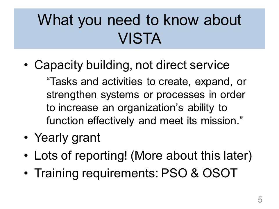 What you need to know about VISTA Capacity building, not direct service Tasks and activities to create, expand, or strengthen systems or processes in