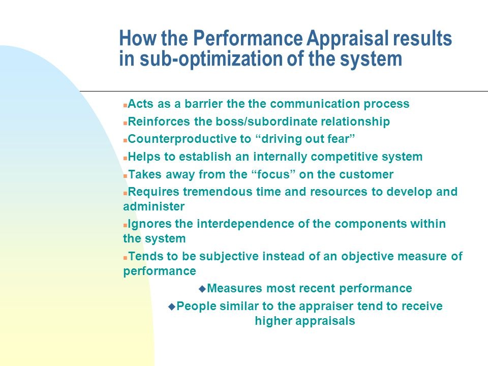How the Performance Appraisal results in sub-optimization of the system n Acts as a barrier the the communication process n Reinforces the boss/subord