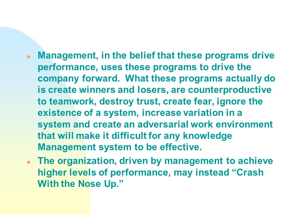 n Management, in the belief that these programs drive performance, uses these programs to drive the company forward.