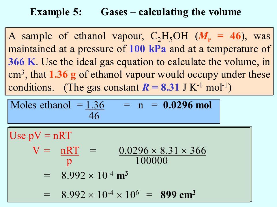 Use pV = nRT V = nRT = p = Use pV = nRT V = nRT =0.0296 8.31 366 p 100000 = Use pV = nRT V = nRT =0.0296 8.31 366 p 100000 =8.992 10 -4 = Example 5: G