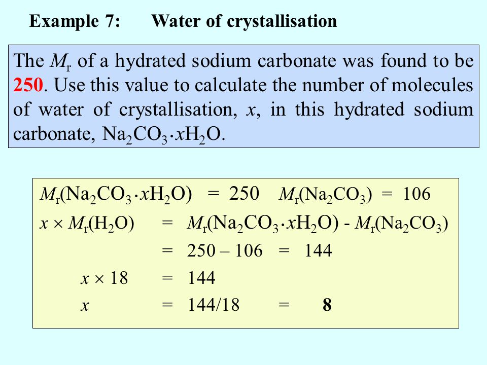 M r ( Na 2 CO 3 xH 2 O)= 250 Example 7: Water of crystallisation The M r of a hydrated sodium carbonate was found to be 250. Use this value to calcula
