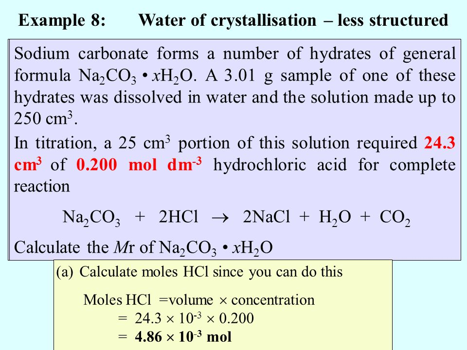 Example 8: Water of crystallisation – less structured Sodium carbonate forms a number of hydrates of general formula Na 2 CO 3 xH 2 O. A 3.01 g sample