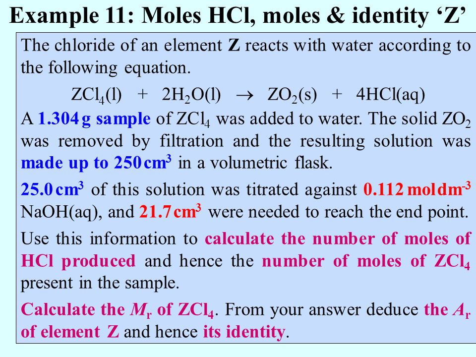 The chloride of an element Z reacts with water according to the following equation. ZCl 4 (l) + 2H 2 O(l) ZO 2 (s) + 4HCl(aq) A 1.304 g sample of ZCl