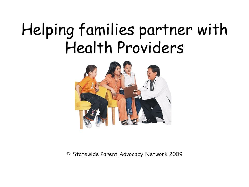 Helping families partner with Health Providers © Statewide Parent Advocacy Network 2009