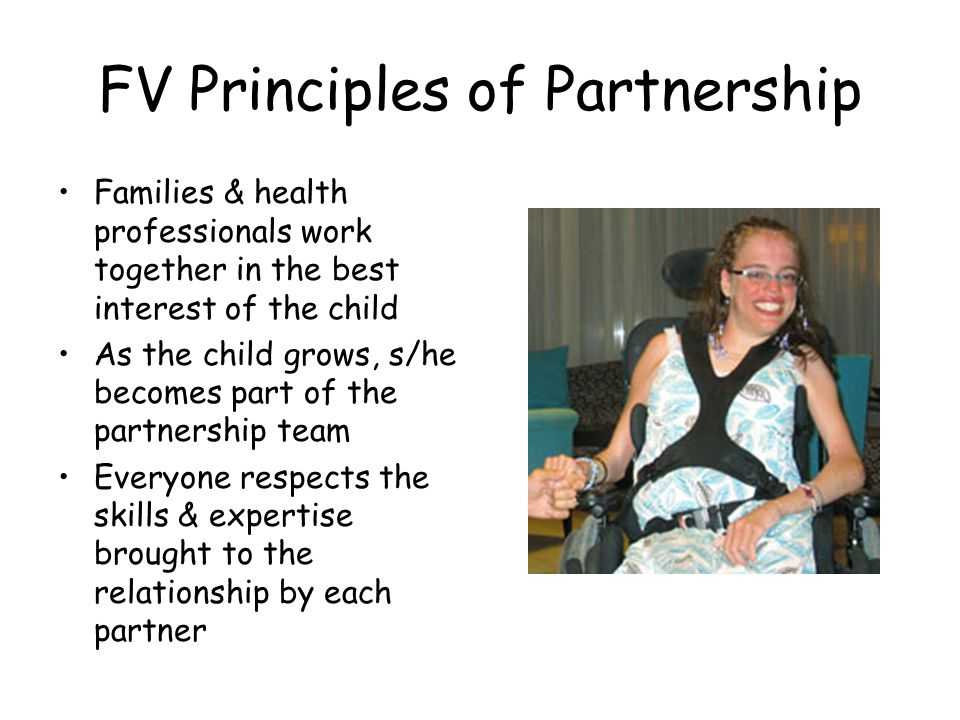 FV Principles of Partnership Families & health professionals work together in the best interest of the child As the child grows, s/he becomes part of
