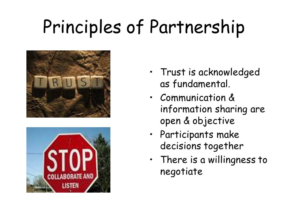 Principles of Partnership Trust is acknowledged as fundamental. Communication & information sharing are open & objective Participants make decisions t