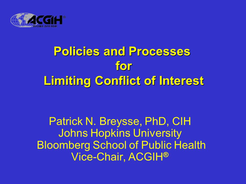 Policies and Processes for Limiting Conflict of Interest Patrick N.