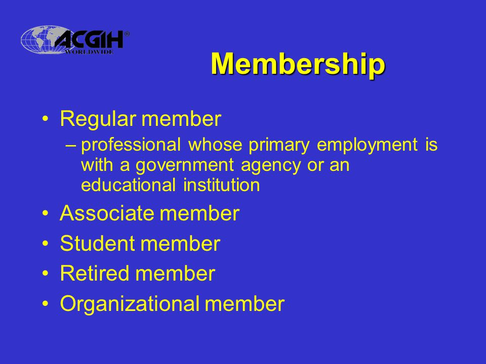 Membership Regular member –professional whose primary employment is with a government agency or an educational institution Associate member Student member Retired member Organizational member