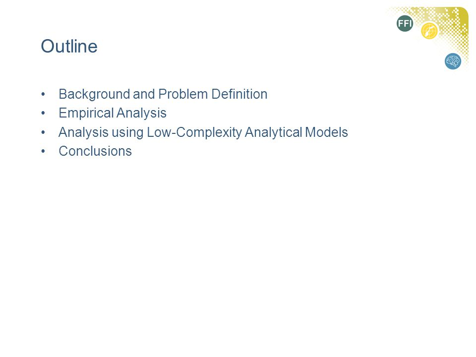 Outline Background and Problem Definition Empirical Analysis Analysis using Low-Complexity Analytical Models Conclusions