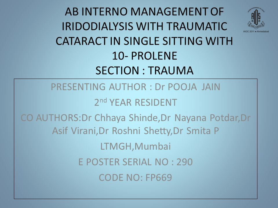 AB INTERNO MANAGEMENT OF IRIDODIALYSIS WITH TRAUMATIC CATARACT IN SINGLE SITTING WITH 10- PROLENE SECTION : TRAUMA PRESENTING AUTHOR : Dr POOJA JAIN 2