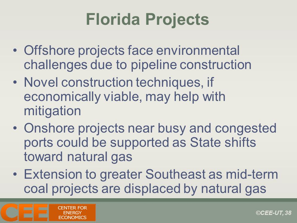 ©CEE-UT, 38 Florida Projects Offshore projects face environmental challenges due to pipeline construction Novel construction techniques, if economical