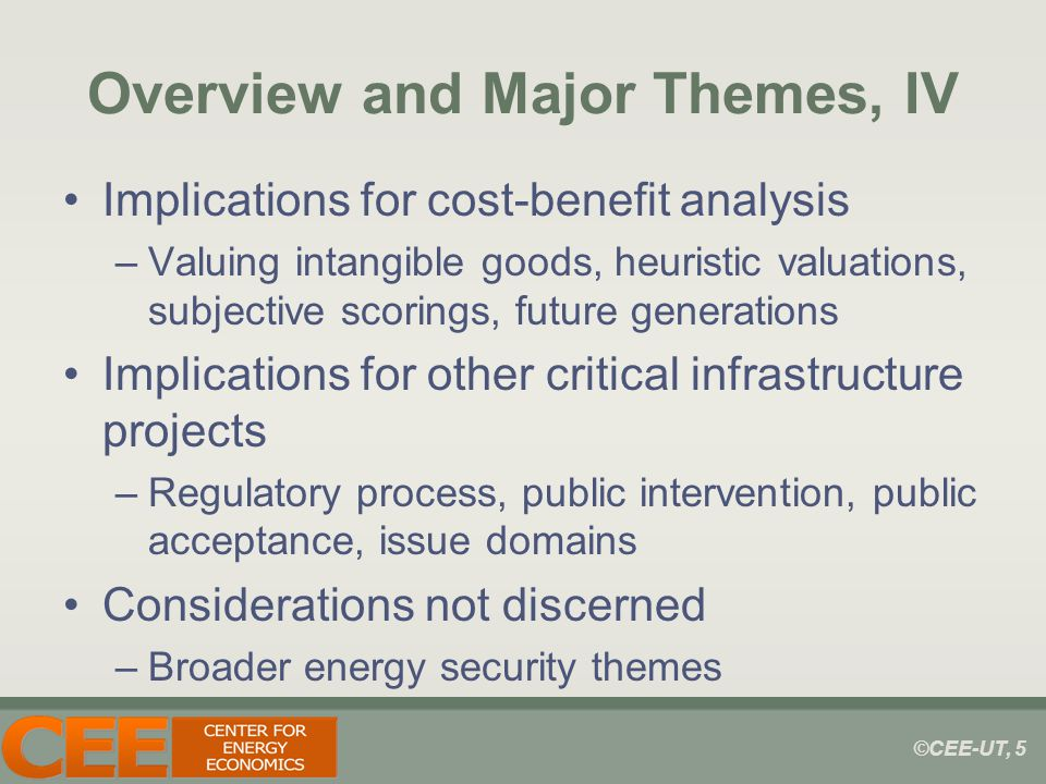©CEE-UT, 5 Overview and Major Themes, IV Implications for cost-benefit analysis –Valuing intangible goods, heuristic valuations, subjective scorings,